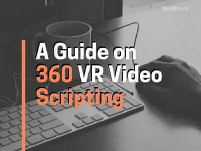 A guide on 360 VR video scripting
